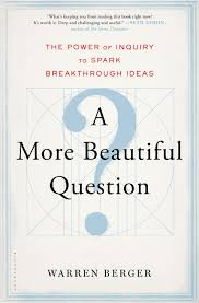 A More Beautiful Question: The Power of Inquiry to Spark Breakthrough Ideas | Book Review